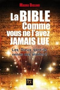 Mauro Biglino et Mauro Biglino - La Bible comme vous ne l'avez jamais lue - Les Dieux sont-ils venus des étoiles ?.