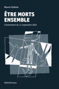 Mauro Carbone - Etre morts ensemble - L'événement du 11 septembre 2001.