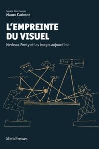 L'empreinte du visuel- Merleau-Ponty et les images aujourd'hui - Mauro Carbone |