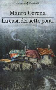 Mauro Corona - La casa dei sette ponti.