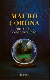 Mauro Corona - Una lacrima color turchese.