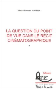 Mauro-Eduardo Pommier - La question du point de vue dans le récit cinématographique.