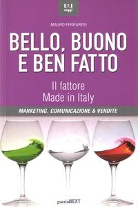 Mauro Ferraresi - Bello, buono e ben fatto - Il fattore Made in Italy.