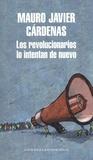 Mauro Javier Cardenas - Los revolucionarios lo intentan de nuevo.