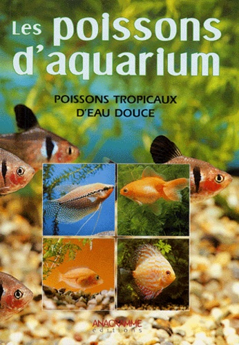 Mauro Mariani - Poissons d'aquarium - Connaître, reconnaître et élever les poissons tropicaux d'eau douce.