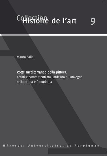 Rotte mediterranee della pittura. Artisti e committenti tra Sardegna e Catalogna nella prima età moderna