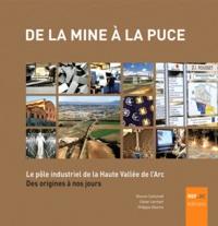 Mauve Carbonell et Olivier Lambert - De la mine à la puce - Le pôle industriel de la Haute Vallée de l'Arc des origines à nos jours.