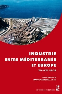 Mauve Carbonell et Xavier Daumalin - Industrie entre Méditerranée et Europe XIXe-XXIe siècle.