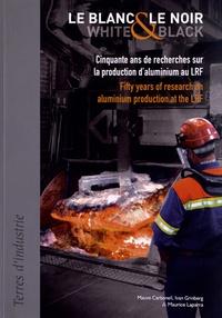 Mauve Carbonell et Ivan Grinberg - Le blanc et le noir - Cinquante ans de recherches sur la production d'aluminium au LRF.