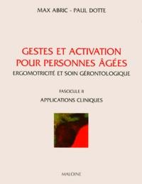 Max Abric et Paul Dotte - Gestes et activation pour personnes âgées - Ergomotricité et soin gérontologique, Fascicule 2, Applications cliniques.