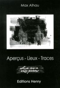Max Alhau - Aperçus, lieux, traces.
