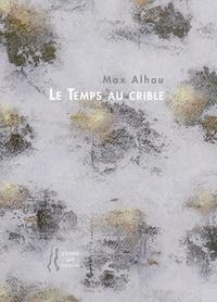 Max Alhau - Le temps au crible.
