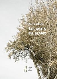 Max Alhau - Les mots en blanc.