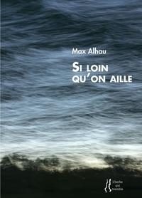 Max Alhau - Si loin qu'on aille.