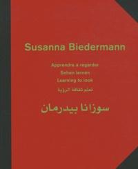 Max Alioth et Beat Keusch - Susanna Biedermann - Apprendre à regarder.