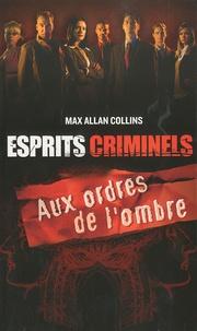 Max Allan Collins - Esprits criminels  : Aux ordres de l'ombre.