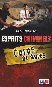 Max Allan Collins - Esprits criminels Tome 3 : Corps et âmes - On atteint un criminel par son esprit.