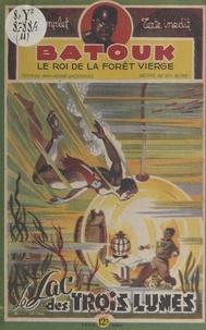 Max-André Dazergues et Eugène Gire - Batouk, le roi de la forêt vierge (11). Le lac des trois lunes.