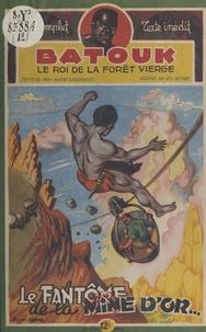 Max-André Dazergues et Eugène Gire - Batouk, le roi de la forêt vierge (12). Le fantôme de la mine d'or....