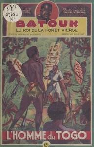 Max-André Dazergues et Eugène Gire - Batouk, le roi de la forêt vierge (5). L'homme du Togo.