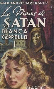 Max-André Dazergues - Bianca Cappello (1). Le moine de Satan.