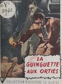 Max-André Dazergues et Roger Roux - La guinguette aux orties.