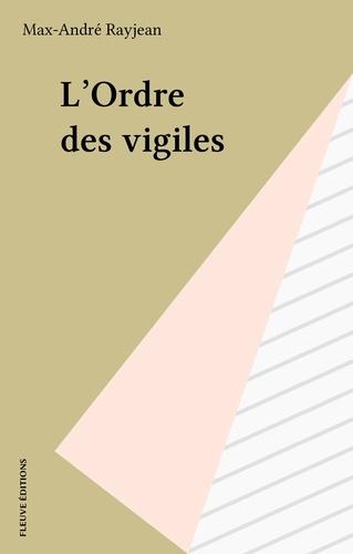 Max-André Rayjean - L'Ordre des vigiles.