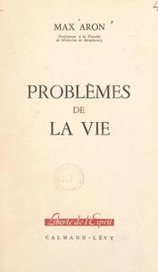 Max Aron et Jean-Paul Aron - Problèmes de la vie.