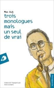 Max Aub - Trois monologues mais un seul de vrai.