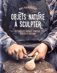 Max Bainbridge - Objets nature à sculpter - Ustensiles en bois simples, utiles et design.