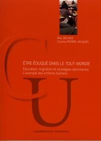 Max Bélaise et Charles Pierre-Jacques - Etre éduqué dans le tout-monde - Education, migration et stratégies identitaires : l'exemple des enfants haïtiens.