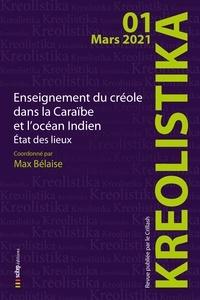 Max Bélaise et Raphaël Confiant - Kreolistika N° 1, mars 2021 : Enseignement du créole dans la Caraïbe et l'océan Indien - Etat des lieux 2021.