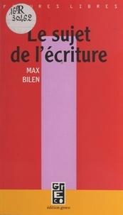 Max Bilen - Le Sujet de l'écriture.