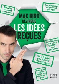 Téléchargement gratuit de pdf et d'ebooks Max Bird dézingue les idées reçues DJVU RTF (Litterature Francaise) par Max Bird 9782412030448