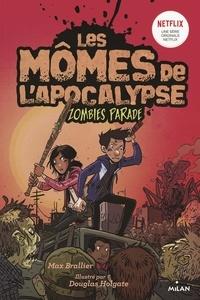 Max Brallier - Les mômes de l'apocalypse, Tome 02 - Zombie parade.
