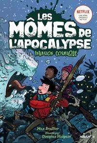 Max Brallier - Les mômes de l'apocalypse, Tome 04 - Invasion cosmique.