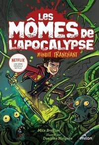 Max Brallier et Douglas Holgate - Les Mômes de l'Apocalypse 5 : Les mômes de l'apocalypse, Tome 05 - Minuit tranchant.