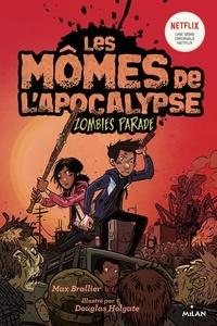 Max Brallier - Les Mômes de l'Apocalypse Tome 2 : Zombies parade.