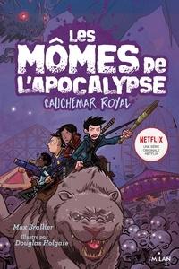 Max Brallier et Douglas Holgate - Les Mômes de l'Apocalypse Tome 3 : Cauchemar royal.