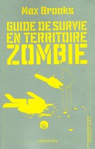 Max Brooks - Guide de survie en territoire zombie - (Ce livre peut vous sauver la vie).