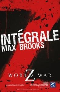 Max Brooks - Intégrale Z - World War Z ; Closure, Limited et autres histoires de zombies ; Guide de survie en territoire zombie.