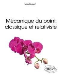 Max Brunel - Mécanique du point, classique et relativiste.