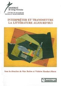 Max Butlen et Violaine Houdart-Merot - Interpréter et transmettre la littérature aujourd'hui.