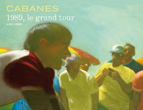 Max Cabanes - 1989, le grand Tour - Edition spéciale.