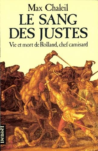 Le Sang des Justes. Vie et mort de Rolland, chef camisard