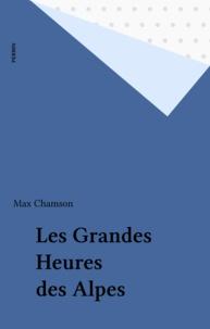 Max Chamson - Les Grandes heures des Alpes.