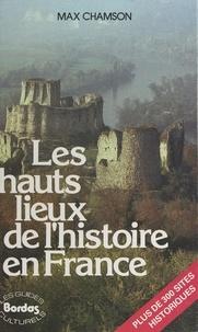 Max Chamson et  Collectif - Les hauts lieux de l'histoire en France.