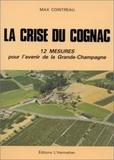 Max Cointreau - La crise du cognac, 12 mesures pour l'avenir de la grande-champagne.