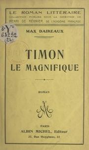 Max Daireaux et Henri De Regnier - Timon le magnifique.