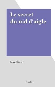 Max Danset - Le secret du nid d'aigle.